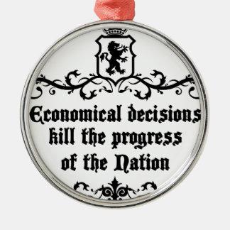 Economical Decisions Kill The Progress Medieval Metal Ornament