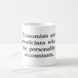 Economists are mathematicians who don't have th... coffee mug