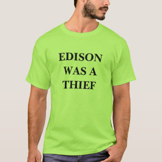 EDISON WAS A THIEF T-Shirt
