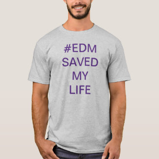 #EDM saved my life shirt