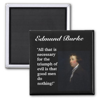"Edmund Burke Quote ""All that is necessary..."" Magnet"