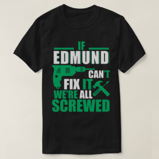 Edmund Can Fix All Funny T-shirt