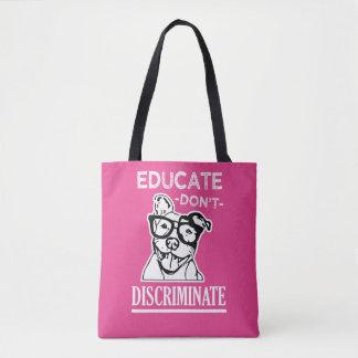Educate Don't Discriminate Funny Pitbull bag