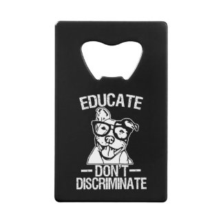 Educate Don't Discriminate Funny Pitbull opener Wallet Bottle Opener