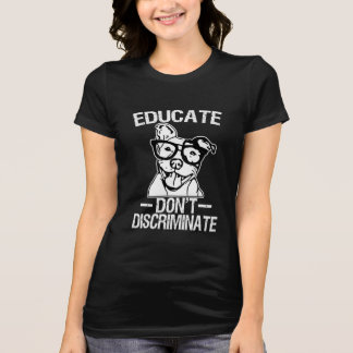 Educate Don't Discriminate Funny Pitbull T- shirt