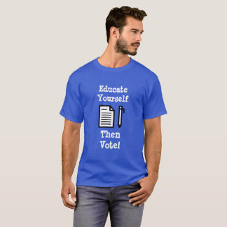 Educate Yourself Then  Vote Shirt