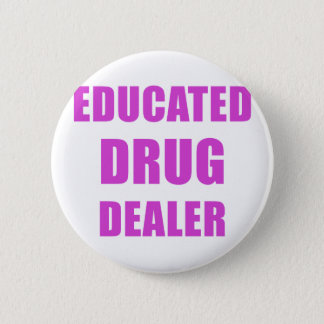 Educated Drug Dealer (Pharmacist) 2 Inch Round Button