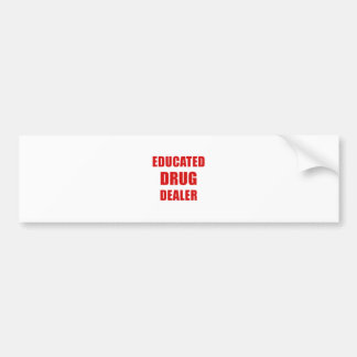 Educated Drug Dealer (Pharmacist) Bumper Sticker
