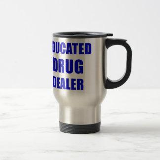 Educated Drug Dealer (Pharmacist) Travel Mug