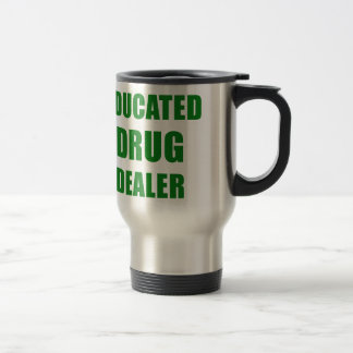 Educated Drug Dealer Travel Mug