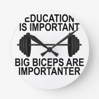 EDUCATION ARE IMPORTANT BUT BIG BICEPS ARE IMPORTA CLOCKS