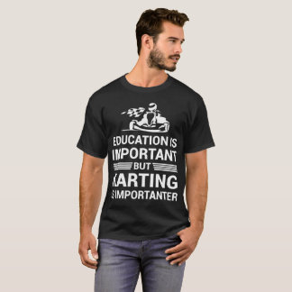 Education Important But Karting Importanter T-Shirt