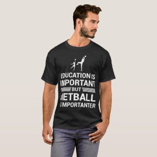 Education Important But Netball Importanter T-Shirt
