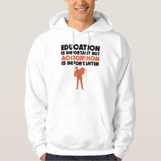 Education Is Important But Accordion Is Importante Hoodie