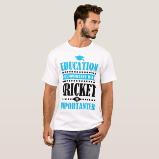education is important but cricket is importanter T-Shirt