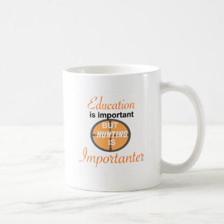 EDUCATION IS IMPORTANT. HUNTING IMPORTANTER COFFEE MUG