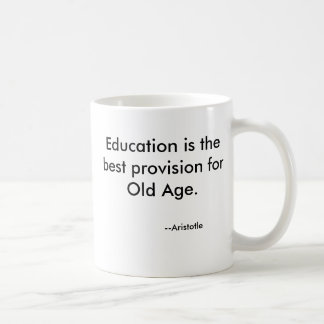 Education is the best provision forOld Age., --... Classic White Coffee Mug