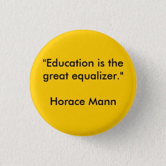 """""""Education is the great equalizer.""""Horace Mann 1 Inch Round Button"""