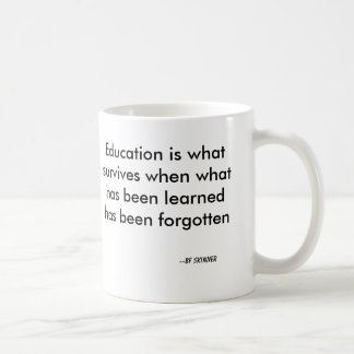 Education is what survives when what has been l... coffee mug