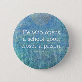 Education teacher teaching quote Victor Hugo 2 Inch Round Button