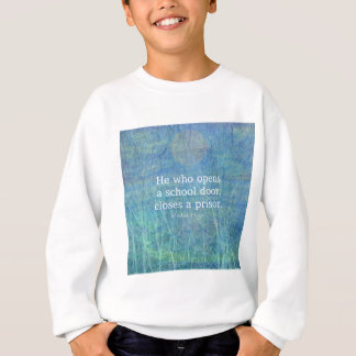 Education teacher teaching quote Victor Hugo Sweatshirt