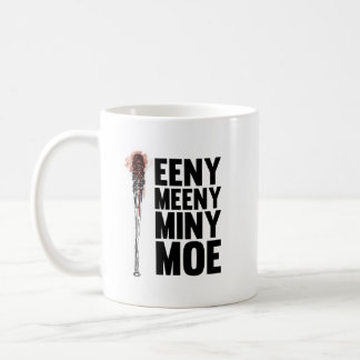 Eeny Meeny Miny Moe Coffee Mug
