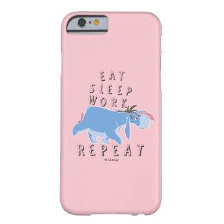 Eeyore   Eat Sleep Work Repeat Barely There iPhone 6 Case