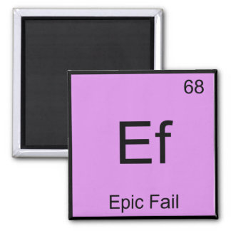 Ef - Epic Fail Chemistry Element Symbol Meme Tee Magnet