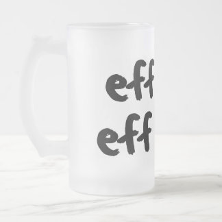 EFF This EFF That Effinf Life YOLO Living Large Frosted Glass Beer Mug