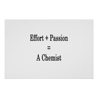 Effort Plus Passion Equals A Chemist Poster