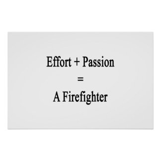 Effort Plus Passion Equals A Firefighter Poster