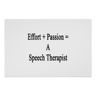 Effort Plus Passion Equals A Speech Therapist Poster