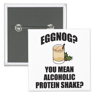 Eggnog You Mean Alcoholic Protein Shake Pinback Buttons