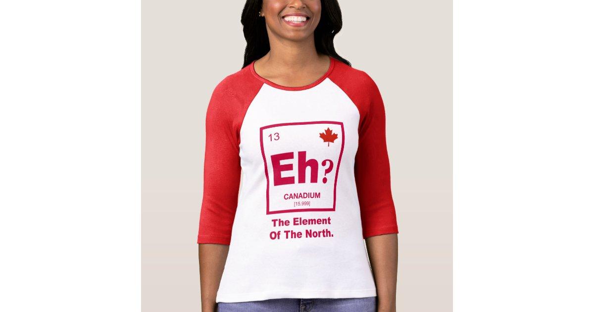 Eh? Canadian Element of Canada T-Shirt   Zazzle.ca