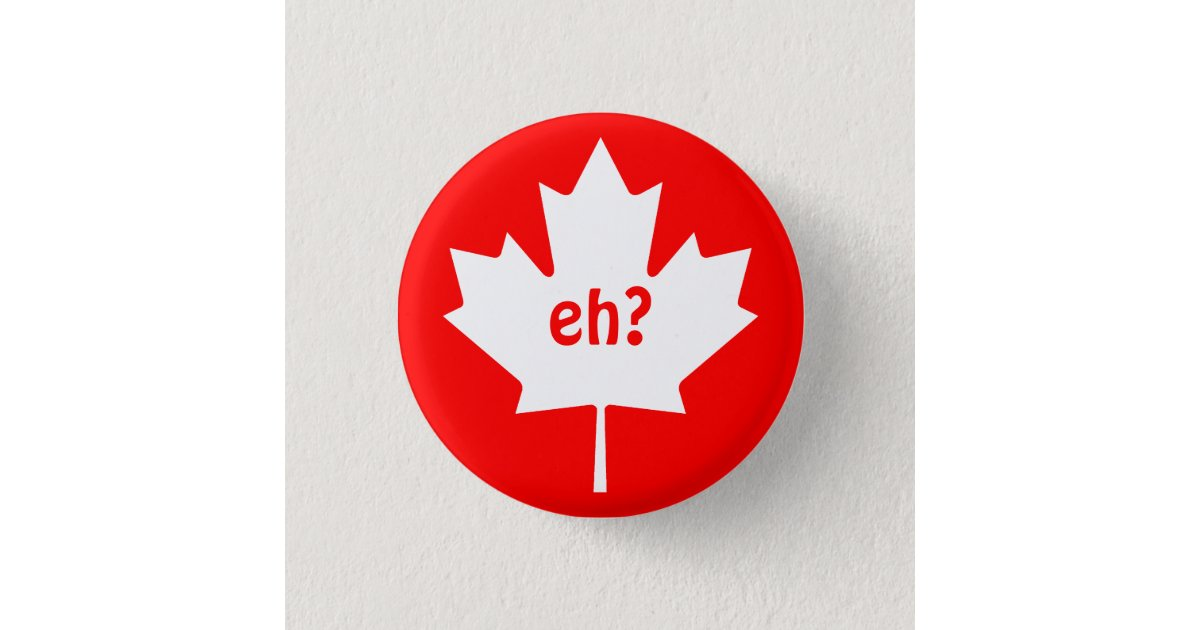 Eh On Canadian Maple Leaf Symbol Button Zazzle