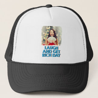 Eighth February - Laugh And Get Rich Day Trucker Hat