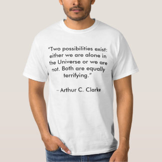 """EITHER WE ARE ALONE IN THE UNIVERSE OR . . . "" T-Shirt"