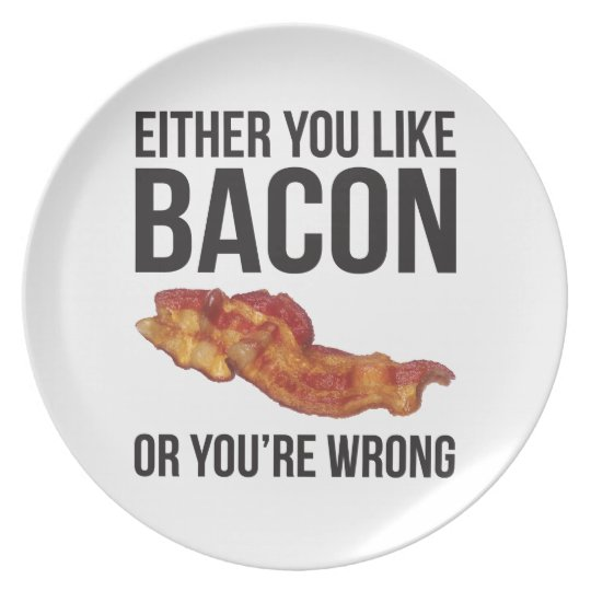Either You Like Bacon or You're Wrong Plate