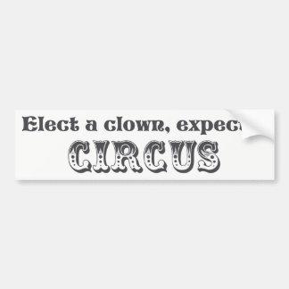 Elect a clown, expect a circus! Anti Trump Bumper Sticker