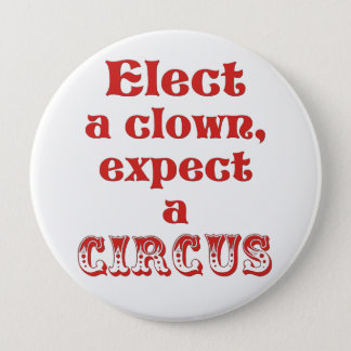 Elect a clown, expect a circus! Anti Trump Button