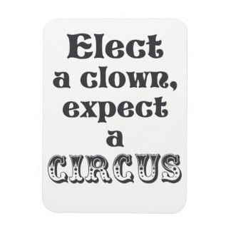 Elect a clown, expect a circus! Anti Trump Magnet