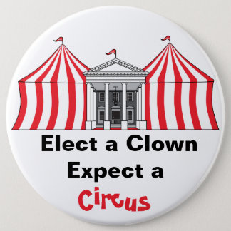 Elect a clown, expect a circus button