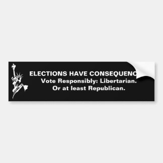 Elections have Consequences Bumper Sticker