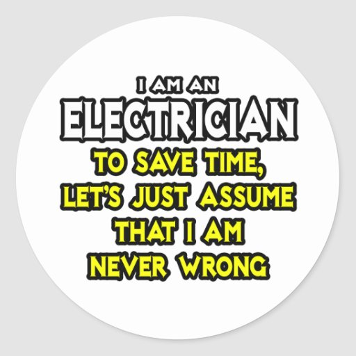 Electrician...Assume I Am Never Wrong Stickers