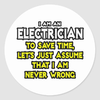 Electrician Assume I Am Never Wrong Stickers