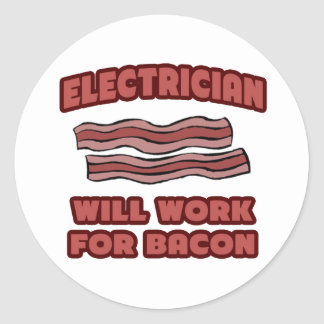 Electrician .. Will Work For Bacon Classic Round Sticker