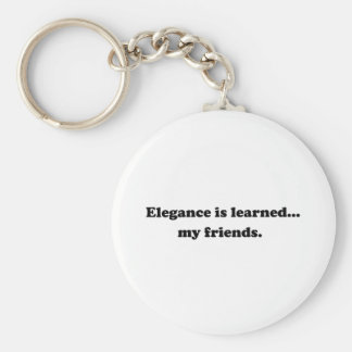 Elegance Is Learned... My Friends Keychains