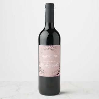 Elegant Rose Gold & Pink Will You Be My Bridesmaid Wine Label