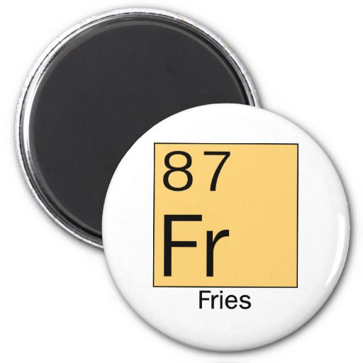 Element 87: Fries Magnet