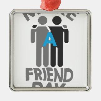 Eleventh February - Make a Friend Day Metal Ornament